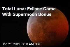 Total Lunar Eclipse Came With Supermoon Bonus