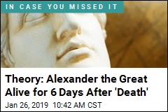 Theory: Alexander the Great Alive for 6 Days After 'Death'
