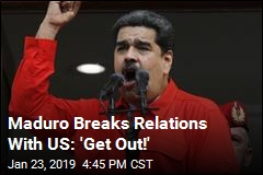 Maduro to US Diplomats: 'Get Out!'