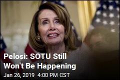 Pelosi: SOTU Still Won't Be Happening