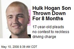 Hulk Hogan Son Thrown Down For 8 Months