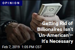 We Shouldn't Have Any Billionaires
