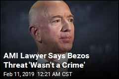 AMI Lawyer Says Bezos Threat 'Wasn't a Crime'