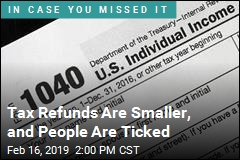Tax Refunds Are Smaller, and People Are Ticked