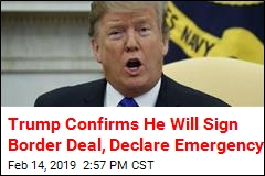 White House: Trump Will Sign Border Deal, Declare Emergency
