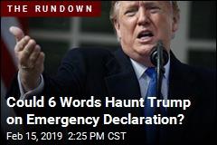 6 Words May Hurt Trump on Emergency Declaration