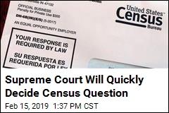 Supreme Court Will Quickly Decide Census Question