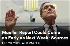Mueller Report Could Come as Early as Next Week: Sources