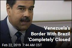 Venezuela Prez Shuts Border With Brazil, Warns on Colombia's