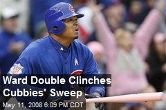 Ward Double Clinches Cubbies' Sweep