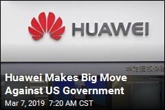 Huawei Makes Big Move Against US Government