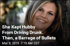 She Kept Hubby From Driving Drunk. Then, a Barrage of Bullets
