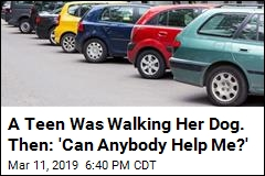 A Teen Was Walking Her Dog. Then: 'Can Anybody Help Me?'