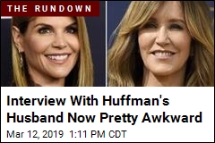 Interview With Huffman's Husband Now Pretty Awkward