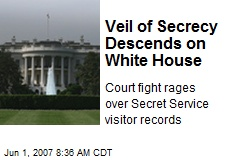 Veil of Secrecy Descends on White House