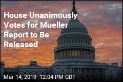 House Unanimously Votes for Mueller Report to Be Released