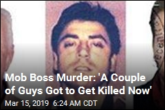 Mob Boss Murder: 'A Couple of Guys Got to Get Killed Now'