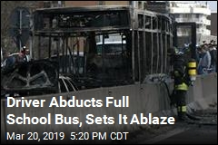 Driver Abducts Full School Bus, Sets It Ablaze
