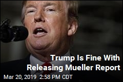 Trump Is Fine With Releasing Mueller Report