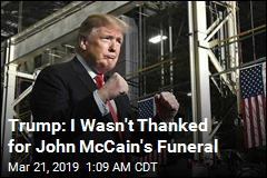 Trump Complains He Wasn't Thanked for McCain Funeral