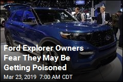 Ford Explorer Owners Fear They May Be Getting Poisoned