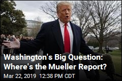 Washington's Big Question: Where's the Mueller Report?