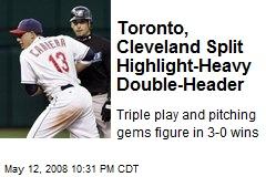 Toronto, Cleveland Split Highlight-Heavy Double-Header