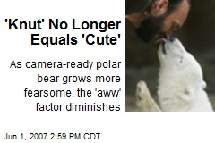 'Knut' No Longer Equals 'Cute'