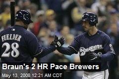 Braun's 2 HR Pace Brewers