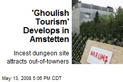 'Ghoulish Tourism' Develops in Amstetten