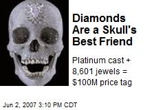 Diamonds Are a Skull's Best Friend
