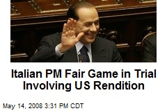 Italian PM Fair Game in Trial Involving US Rendition