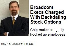 Broadcom Execs Charged With Backdating Stock Options