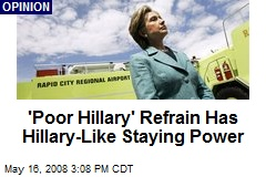 'Poor Hillary' Refrain Has Hillary-Like Staying Power