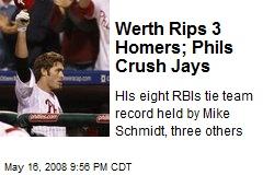 Werth Rips 3 Homers; Phils Crush Jays