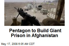 Pentagon to Build Giant Prison in Afghanistan