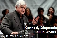 Kennedy Diagnosis Still in Works