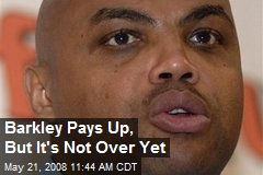Barkley Pays Up, But It's Not Over Yet