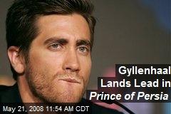 Gyllenhaal Lands Lead in Prince of Persia