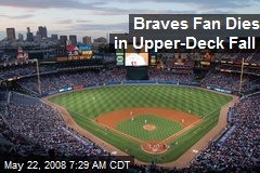 Braves Fan Dies in Upper-Deck Fall
