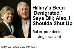 Hillary's Been 'Denigrated,' Says Bill; Also, I Shoulda Shut Up
