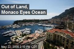 Out of Land, Monaco Eyes Ocean