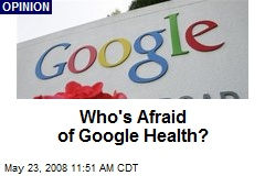 Who's Afraid of Google Health?