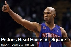 Pistons Head Home 'All-Square'