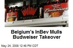 Belgium's InBev Mulls Budweiser Takeover