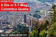 6 Die in 5.7-Mag Colombia Quake