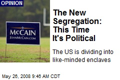 The New Segregation: This Time It's Political