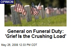 General on Funeral Duty: 'Grief Is the Crushing Load'