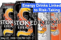 Energy Drinks Linked to Risk-Taking
