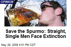 Save the Spurmo: Straight, Single Men Face Extinction